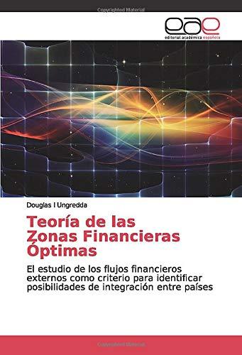 Teoría de las Zonas Financieras Óptimas: El estudio de los flujos financieros externos como criterio para identificar posibilidades de integración entre países