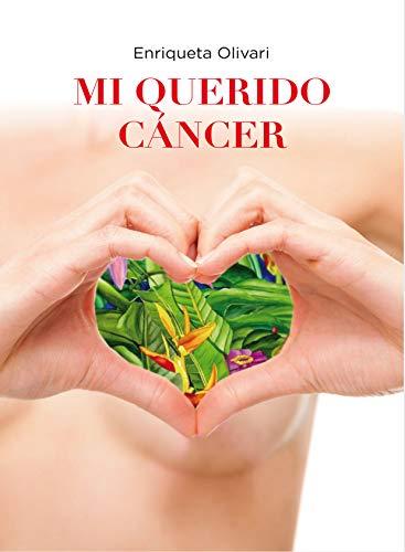 Mi querido cáncer eBook: Enriqueta Olivari: Amazon.es: Tienda Kindle
