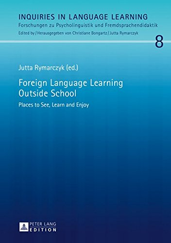 Foreign Language Learning Outside School: Places to See, Learn and Enjoy (Inquiries in Language Learning / Forschungen zu Psycholinguistik und Fremdsprachendidaktik, Band 8)