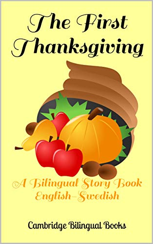 The First Thanksgiving: A Bilingual Story Book English-Swedish (English Edition)