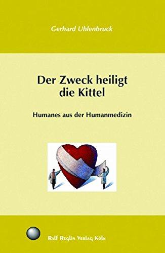 Der Zweck heiligt die Kittel: Humanes aus der Humanmedizin