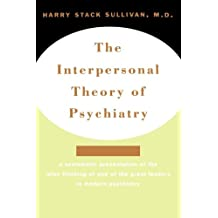 The Interpersonal Theory of Psychiatry the Interpersonal Theory of Psychiatry