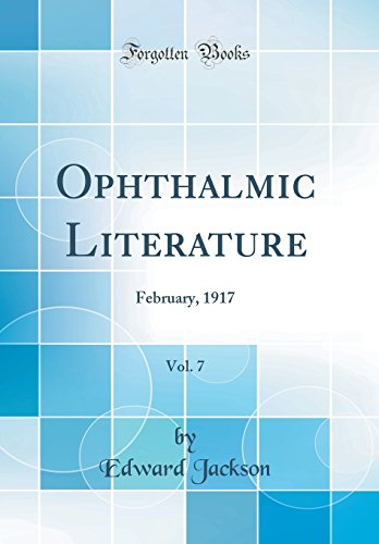 Ophthalmic Literature, Vol. 7: February, 1917 (Classic Reprint)