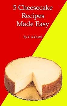 5 Cheesecake Recipes Made Easy (English Edition) par [Castel, C A]
