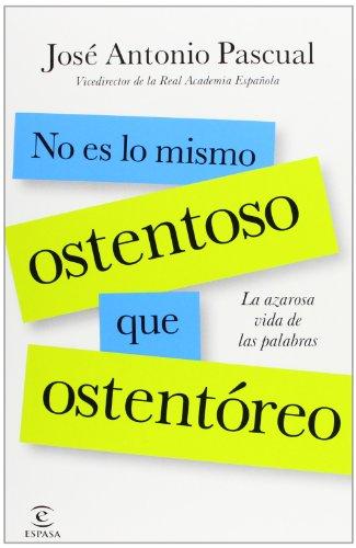 No es lo mismo ostentoso que ostentóreo: la azarosa vida de las palabras (F. COLECCION) por José Antonio Pascual Rodríguez