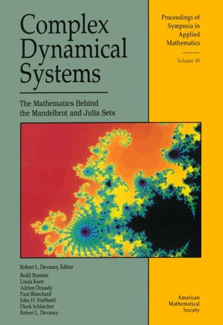 Complex Dynamical Systems: The Mathematics Behind the Mandelbrot and Julia Sets (Proceedings of Symposia in Applied Mathematics)