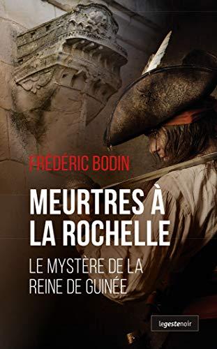 Meurtres a la Rochelle - le Mystere de la Reine de Guinee par Bodin Frédéric