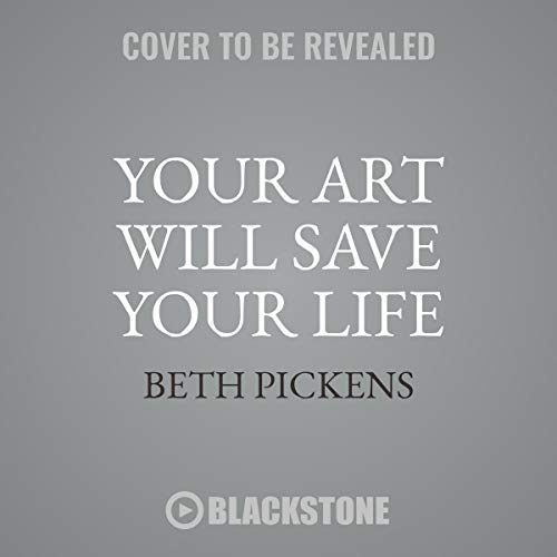 Your Art Will Save Your Life