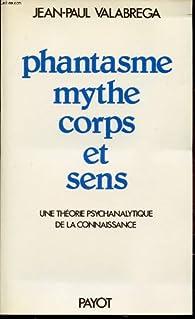 Phantasme, mythe, corps et sens par Jean-Paul Valabrega