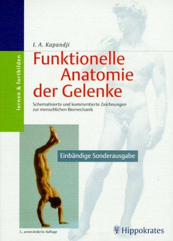 funktionelle anatomie der gelenke Funktionelle Anatomie der Gelenke. Schematisierte und kommentierte Zeichnungen zur menschlichen Biomechanik. Obere Extremität - Untere Extremität - Rumpf und Wirbelsäule