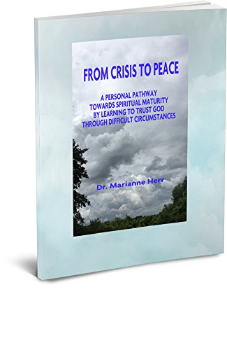 FROM CRISIS TO PEACE: A PERSONAL PATHWAY TOWARDS SPIRITUAL MATURITY BY LEARNING TO TRUST GOD THROUGH DIFFICULT SITUATIONS