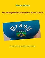 Ein außergewöhnliches Jahr in Rio de Janeiro: Favela, Samba, Fußball und Frauen