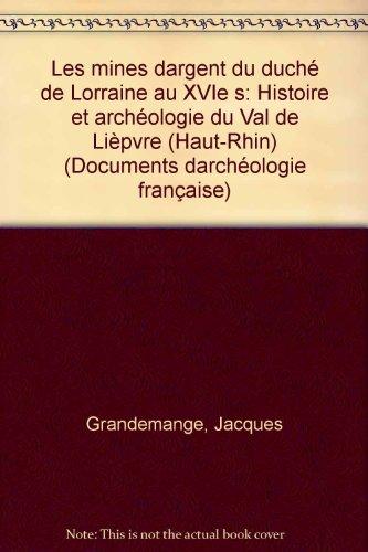 Les mines d'argent du Duché de Lorraine au 16e siècle : Histoire et archéologie du Val de Lièvre (Haut-Rhin)