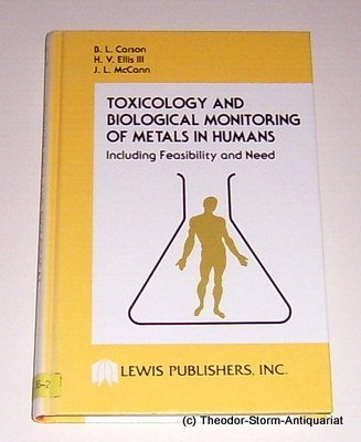 Toxicology and Biological Monitoring of Metals in Humans, Including Feasibility and Need by Bonnie L. Carson (1986-02-01)