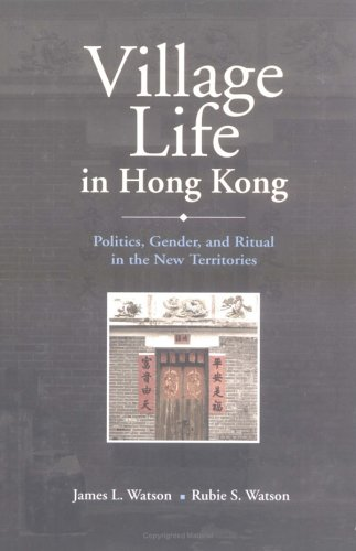 Village Life in Hong Kong: Politics, Gender and Ritual in the New Territories