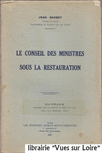 Le conseil des ministres sous la Restauration par Jean BARBEY