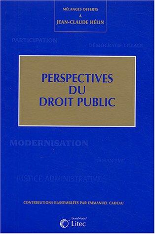 Perspectives du droit public: Mélanges offerts à Jean-Claude Hélin - Contributions rassemblées par Emmanuel Cadeau