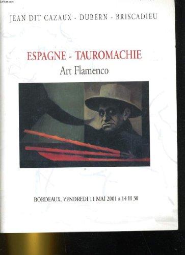 CATALOGUE VENTE AUX ENCHERES: ESPAGNE, TAUROMACHIE, ART FLAMENCO A BORDEAUX, VENDREDI 11 MAI 2001 A 14 H 30 par DUBERN, BRISCADIEU JEAN DIT CAZAUX