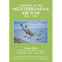A History of the Mediterranean Air War, 1940-1945: Tunisia and the End of Africa, November 1942-May 1943