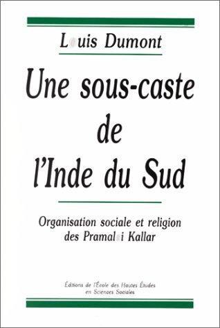 Une sous-caste de l'Inde du sud. Organisation sociale et religion des Pramalai Kallar