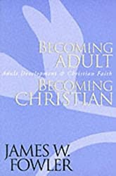 Becoming Adult Becoming Christian: Adult Development and Christian Faith (A Jossey Bass Title)