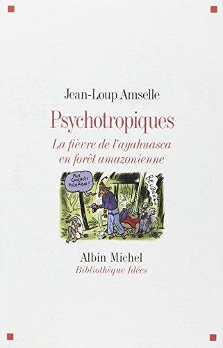 Psychotropiques : La fièvre de l'ayahuasca en forêt amazonienne par Jean-Loup Amselle