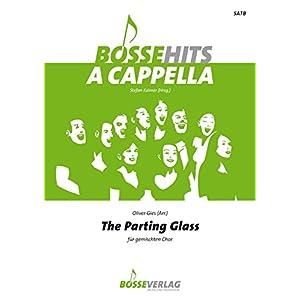 The Parting Glass für gemischten Chor (SATB). Reihe: Bosse Hits a cappella. Chorpartitur (Musiknoten)