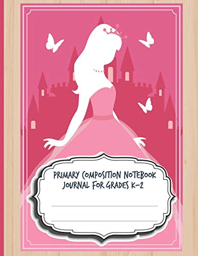 Primary Composition Notebook Journal For Grades K-2: FBlank Half Ruled Half Blank With Sketch Picture Space for Drawing & Dashed Midlines For Practice ... Kids School Supplies; airy Tale Pink Princess