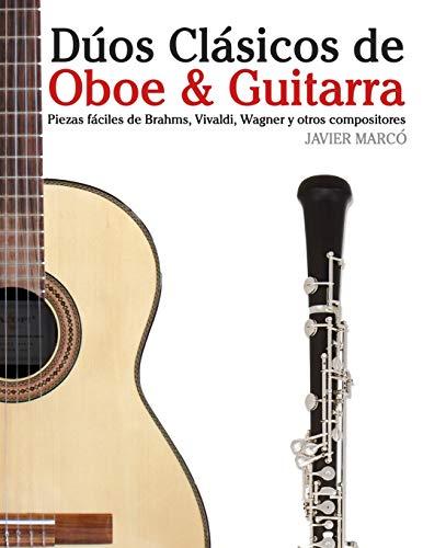 Dúos Clásicos de Oboe & Guitarra: Piezas fáciles de Brahms, Vivaldi, Wagner y otros compositores (en Partitura y Tablatura) por Javier Marcó