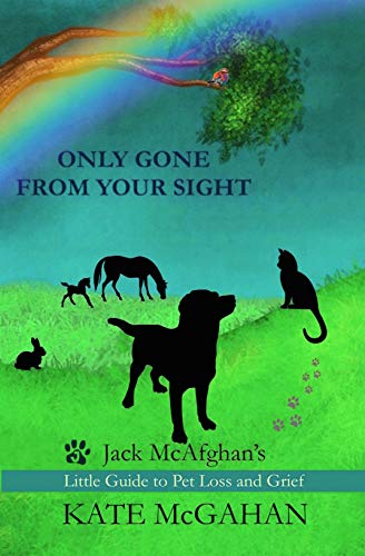 Only Gone From Your Sight: Jack McAfghan's Little Guide to Pet Loss and Grief (English Edition)