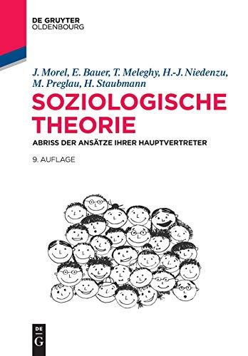 Soziologische Theorie: Abriss der Ansätze ihrer Hauptvertreter (De Gruyter Studium)