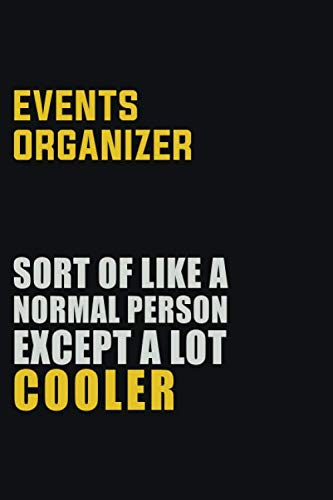 Events Organizer Sort Of Like A Normal Person Except A Lot Cooler: Career journal, notebook and writing journal for encouraging men, women and kids. A framework for building your career.