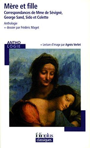 Mère et fille: Correspondances de Mme de Sévigné, George Sand, Sido et Colette