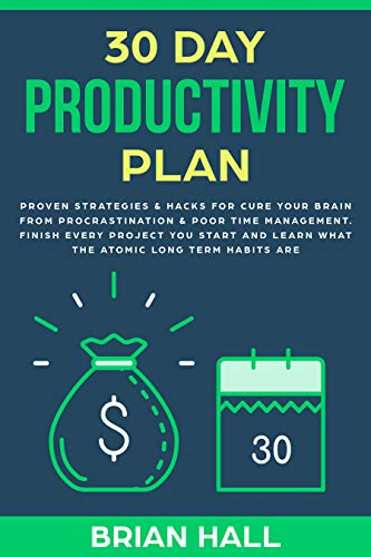 30 DAY PRODUCTIVITY PLAN: Proven Strategies & Hacks for Cure Your Brain From Procrastination & Poor Time Management. Finish Every Project You Start and ... Long Term Habits Are (English Edition)