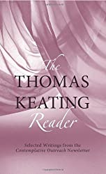 The Thomas Keating Reader: Selected Writings from the <i>Contemplative Outreach</i> Newsletter by Thomas Keating (2012-04-01)