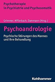 Psychoandrologie: Psychische Störungen des Mannes und ihre Behandlung (Psychotherapie in Psychiatrie und Psychosomatik)