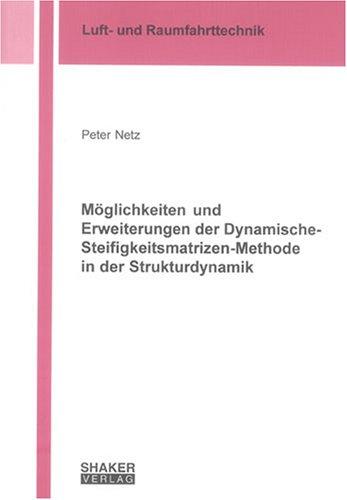 Möglichkeiten und Erweiterungen der Dynamische-Steifigkeitsmatrizen-Methode in der Strukturdynamik (Berichte aus der Luft- und Raumfahrttechnik)