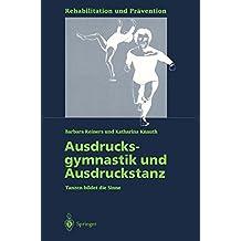 Ausdrucksgymnastik und Ausdruckstanz: Tanzen Bildet Die Sinne (Rehabilitation Und Prävention) (German Edition)