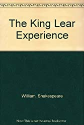 The King Lear Experience: With Complete Text by William Shakespeare
