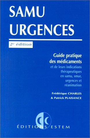 SAMU Urgences : Guide pratique des médicaments et de leurs indications thérapeutiques en SAMU, SMUR, urgences et réanimation. 2ème édition