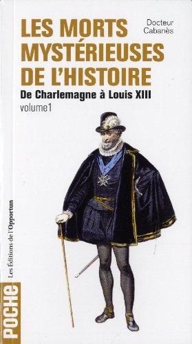Les Morts mystérieuses de l'Histoire - tome 1 De Charlemagne à Louis XIII