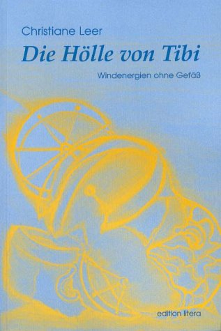 Die Hölle von Tibi: Windenergien ohne Gefäss (edition litera)