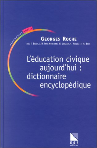 L'Education civique aujourd'hui : Dictionnaire encyclopédique