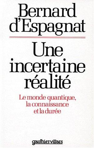 Une incertaine réalité - Le monde quantique, la connaissance et la durée