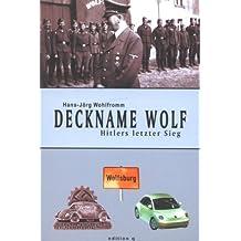 Deckname Wolf. Hitlers letzter Sieg