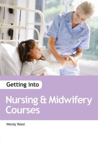 Getting into Nursing & Midwifery Courses by Reed, Wendy (2013) Paperback