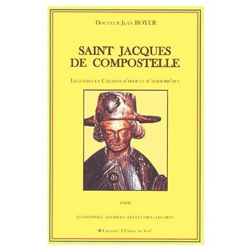 Saint-Jacques de Compostelle. Légendes et chemins d'hier et d'aujourd'hui