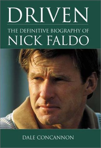 Driven: The Definitive Biography Of Nick Faldo