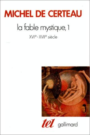 La fable mystique, 1 : XVIe - XVIIe siècle