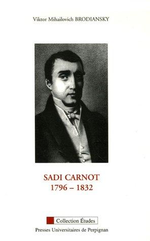 Sadi Carnot 1786-1832 : Réflexions sur sa vie et la portée de son oeuvre par Victor Brodiansky